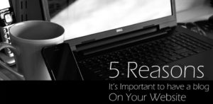 Why It's Important To Have A Blog On Your Website