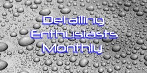 Detailing Enthusiast Monthly