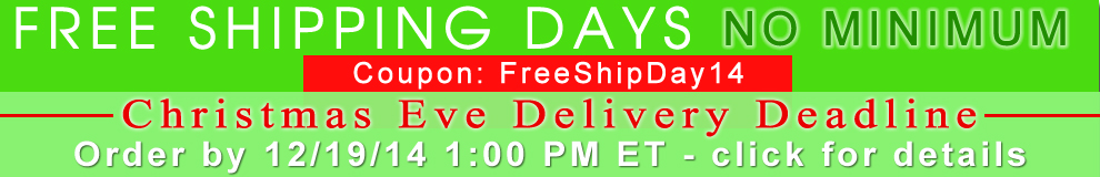 Free Shipping Days - 48 Hours Only - No Minimum - Coupon FreeShipDay14 - Guaranteed Christmas Eve Delivery - Order by Dec. 19, 1:00 PM ET - click for details