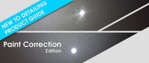 New To Detailing Product Guide - Paint Correction Edition