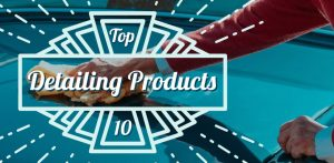 My Top 10 Detailing Products