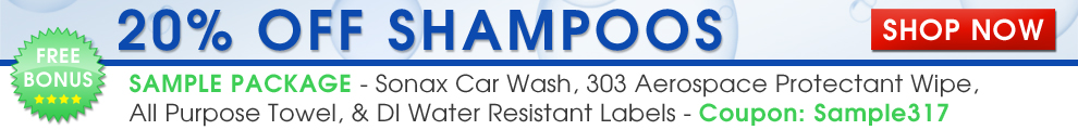 20% Off Shampoos! Don't Forget Your Free Bonus! Free Bonus Sample Package - Coupon: Sample317 - Sample package includes a Sonax Car Wash, 303 Aerospace Protectant Wipe, All Purpose Microfiber Towel Blue, and DI Water Resistant Labels - Shop Now
