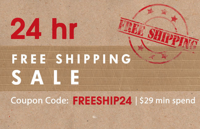 24 Hour Free Shipping Sale - Coupon Code: FreeShip24 - $29 Min Spend - see offer details