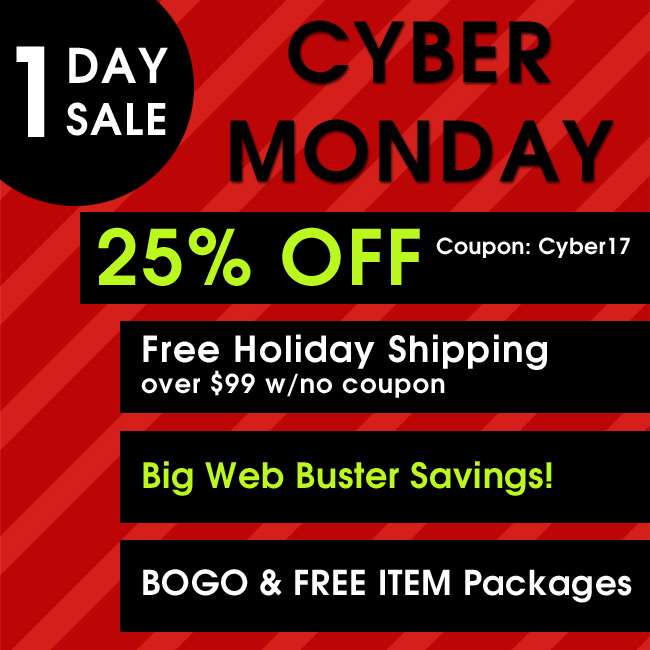 Cyber Monday One Day Sale - 25% Off Coupon Cyber17 - Free Holiday Shipping over $99 with no coupon - Web Busters Over 25% Off - BOGO and FREE Item Packages