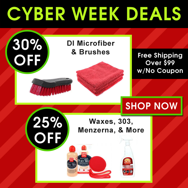 Cyber Week Deals - 30% Off DI Microfiber and Brushes - 25% Off Waxes, 303, Menzerna, and More - Save Now