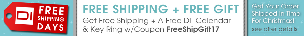 Free Shipping Days - Free Shipping + Free Gift - Get Free Shipping Plus A Free DI Calendar And Key Ring With Coupon FreeShipGift17 - Get your order shipped in time for Christmas - see offer details