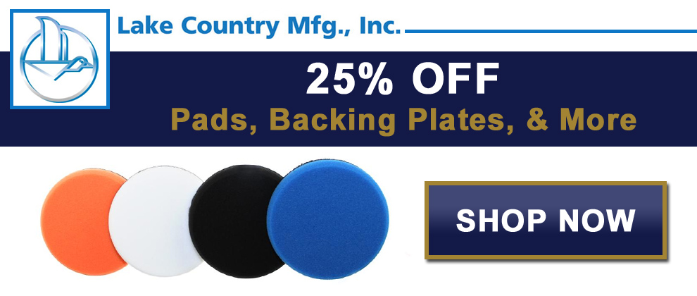 25% Off Lake Country Pads, Backing Plates, & More! Shop Now
