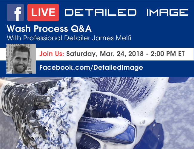 Detailed Image Facebook Live - Wash Process Q&A With Professional Detailer James Melfi - Join Us: Saturday, Mar. 24, 2018 - 2:00 PM ET - Facebook.com/DetailedImage