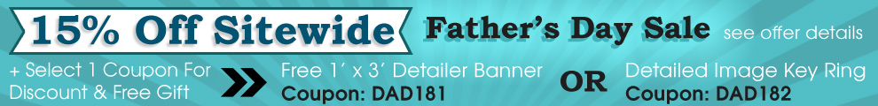 15% Off Sitewide Father's Day Sale - Select One Coupon For Discount & Free Gift - Free 1 ft x 3 ft Detailer Garage Banner Coupon Dad181 - Free Detailed Image Key Ring Coupon Dad182 - see offer details