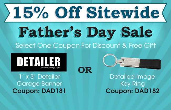 15% Off Sitewide Father's Day Sale - Select One Coupon For Discount & Free Gift - Free 1 ft x 3 ft Detailer Garage Banner Coupon Dad181 - Free Detailed Image Key Ring Coupon Dad182