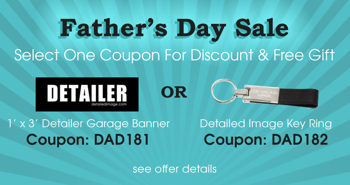 Father's Day Sale - Select One Coupon For Discount & Free Gift - Free 1 ft x 3 ft Detailer Garage Banner Coupon Dad181 - Free Detailed Image Key Ring Coupon Dad182 - see offer details