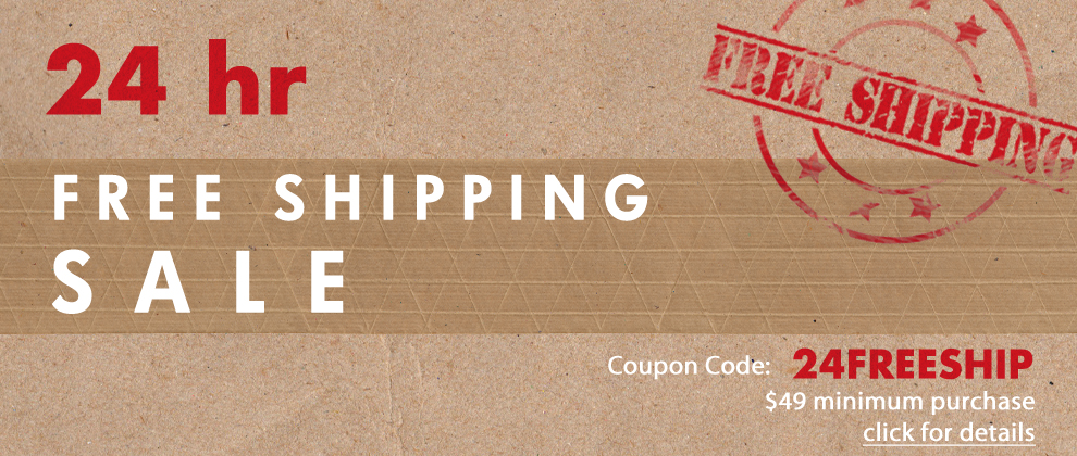 24 Hour Free Shipping Sale - Coupon Code: 24FreeShip - $49 minimum purchase - click for details