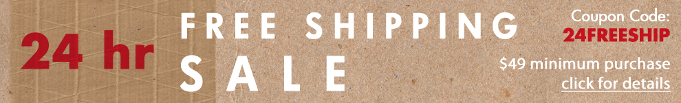 24 Hour Free Shipping Sale - Coupon Code: 24FreeShip - $49 minimum purchase - click for detail