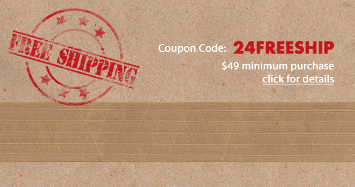 Coupon Code: 24FreeShip - $49 minimum purchase - click for detail