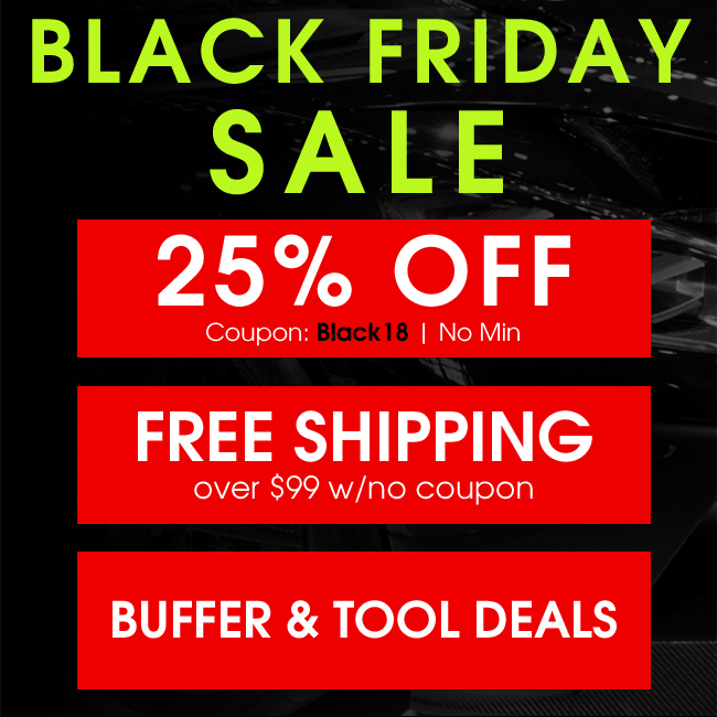 Black Friday Sale - 25% Off Coupon Black18 w/No Minimum - Free Shipping Over $99 w/No Coupon - Buffer and Tool Deals