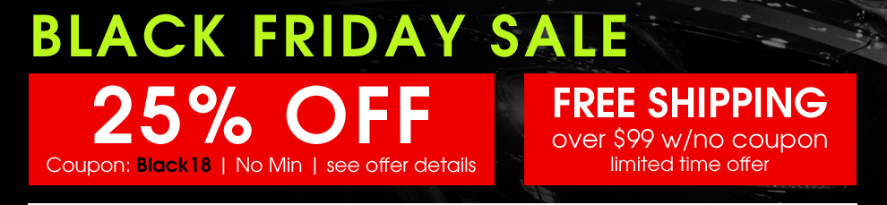 Black Friday Sale - 25% Off Coupon Black18 - No Minimum - Free Shipping Over $99 w/No Coupon - Limited Time Offer