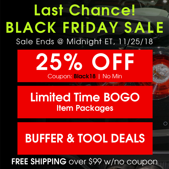 Last Chance! Black Friday Sale - Sale Ends @ Midnight ET. 11/25/2018 - 25% Off Coupon Black18 No Min - Limited Time BOGO Item Packages - Buffer and Tool Deals - Free Shipping Over $99 With No Coupon