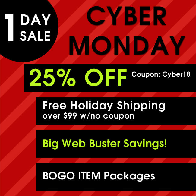 Cyber Monday One Day Sale - 25% Off Coupon Cyber18 - Free Holiday Shipping over $99 with no coupon - Big Web Busters Savings - BOGO Item Packages
