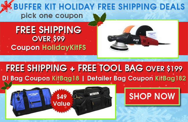 Buffer Kit Holiday Free Shipping Deals - Pick One Coupon - Free Shipping Over $99 Coupon HolidayKitFS - Free Shipping + Free Tool Bag Over $199: Free DI Tool Bag Coupon KitBag18 | Free Detailer Tool Bag Coupon KitBag182 - Shop Now