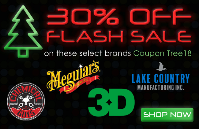 30% Off Flash Sale On These Select Brands Coupon Tree18 - Chemical Guys - Meguiar's - 3D - Lake Country - Shop Now
