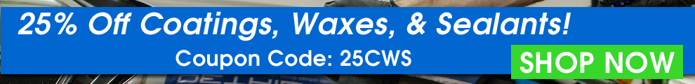 25% Off Coatings, Waxes, & Sealants - Coupon Code: 25CWS - Shop Now