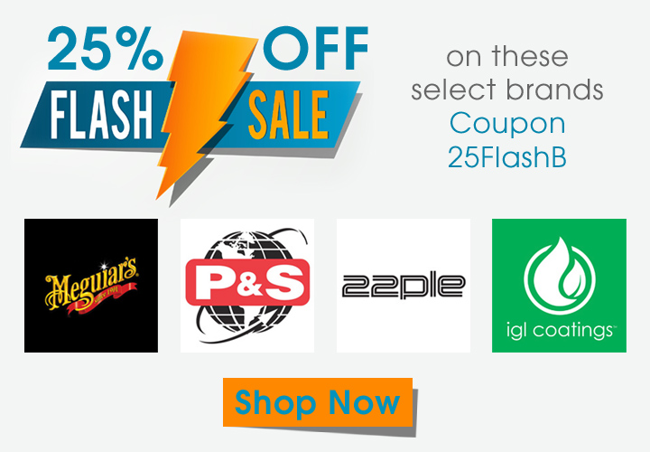 25% Off Flash Sale On These Select Brands Coupon 25FlashB - Meguiars - P&S - 22PLE - IGL Coatings - Shop Now