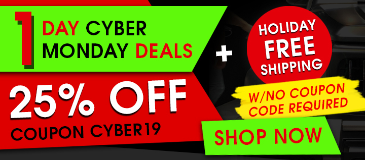 1 Day Cyber Monday Deals - 25% Off Coupon Cyber19 - Holiday Free Shipping w/No Coupon Code Required - see offer details