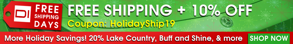 DI Free Shipping Days - Free Shipping + 10% Off Coupon HolidayShip19 - More Holiday Savings: 20% Off Buff and Shine, Lake Country, and more - Shop Now