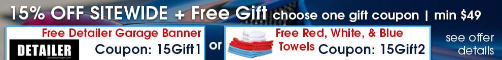 15% Off Sitewide + Free Gift - choose one gift coupon - min $149 - Free Detailer Garage Banner - Coupon 15Gift1 or Free Red, White, Blue Towel Package Coupon 15Gift2 - see offer details