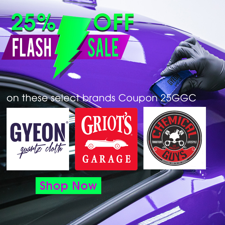25% Off Flash Sale - On Select Brands - Gyeon - Griot's - Chemical Guys - Shop Now