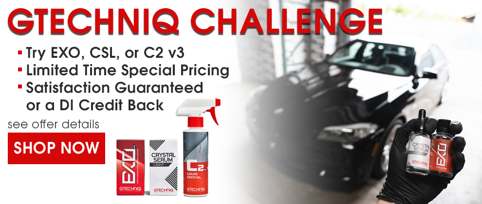 Gtechniq Challenge - Try EXO, CSL, or C2 v3 - Limited Time Special Pricing - Satisfaction Guaranteed or a DI Credit Back - see offer details - Shop Now