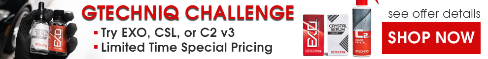 Gtechniq Challenge - Try EXO, CSL, or C2 v3 - Limited Time Special Pricing - Satisfaction Guaranteed or a DI Credit Back - see offer details -Shop Now