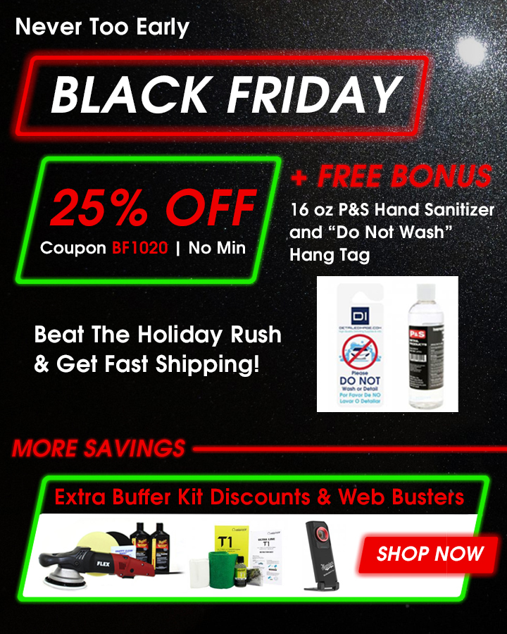 Never Too Early Black Friday - 25% Off + Free Bonus P&S Hand Sanitizer and Do Not Wash Hang Tag Coupon BF1020 - Beat The Holiday Rush & Get Fast Shipping - More Savings - Extra Buffer Kit Discounts & Web Busters - Shop Now