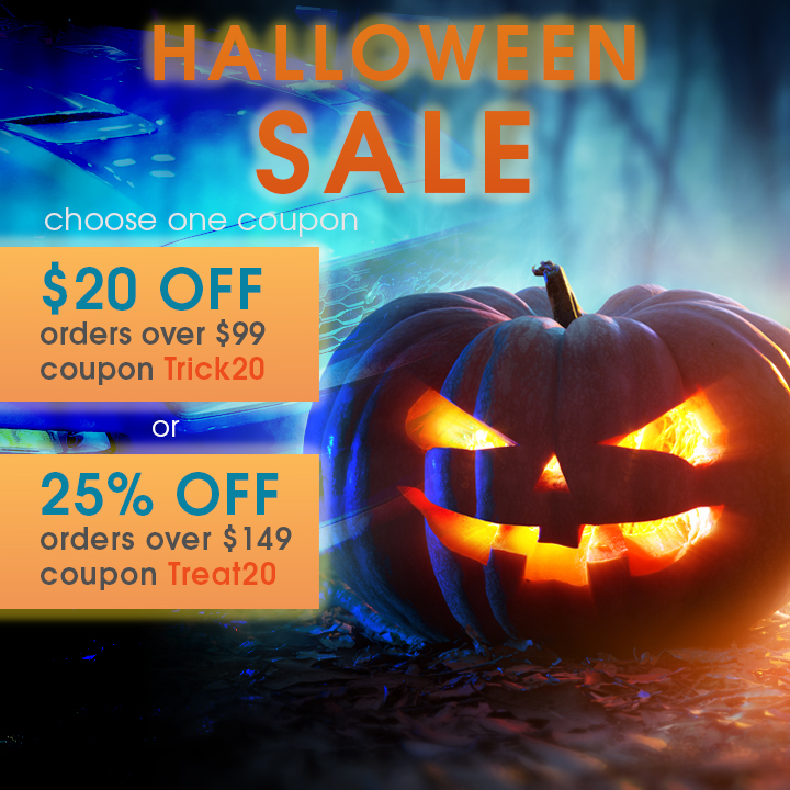 Halloween Sale - $20 Off Orders Over $99 Coupon Trick20 or 25% Off Orders Over $149 Coupon Treat20