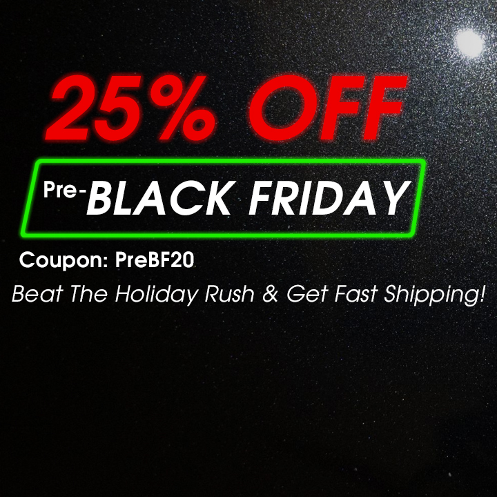 25% Off Pre-Black Friday - Coupon PreBF20 - Beat The Holiday Rush and Get Fast Shipping