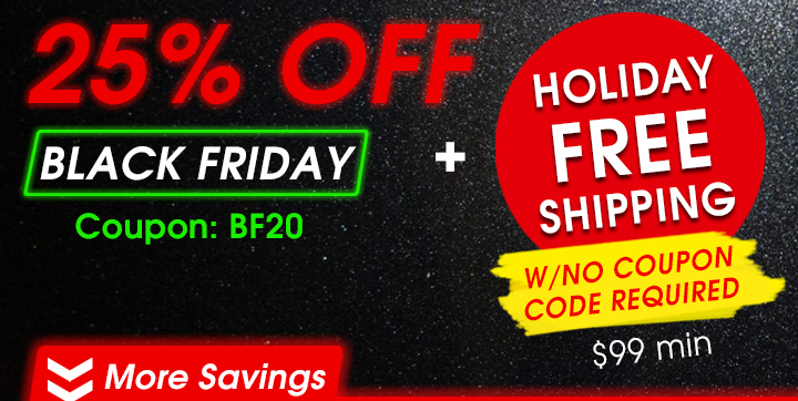 25% Off Black Friday Coupon BF20 + Holiday Free Shipping w/No Coupon Code Required $99 Min
