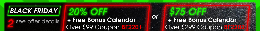 Black Friday 2 - 20% Off + Free Bonus Calendar Over $99 Coupon BF2201 or $75 off + free Bonus Calendar Over $299 Coupon BF2202 - Shop Now