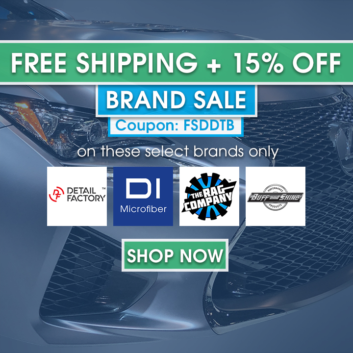 Free Shipping + 15% Off On These Select Brands: Detail Factory, DI Microfiber, The Rag Company, and Buff and Shine - Coupon Code FSDDTB - Shop Now
