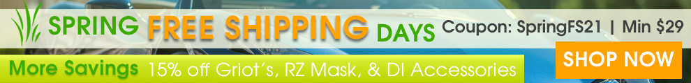 Spring Free Shipping Days - Coupon SpringFS21 - Min $29 - More Savings: 15% Off Griot's, RZ Mask, and DI Accessories - Shop Now