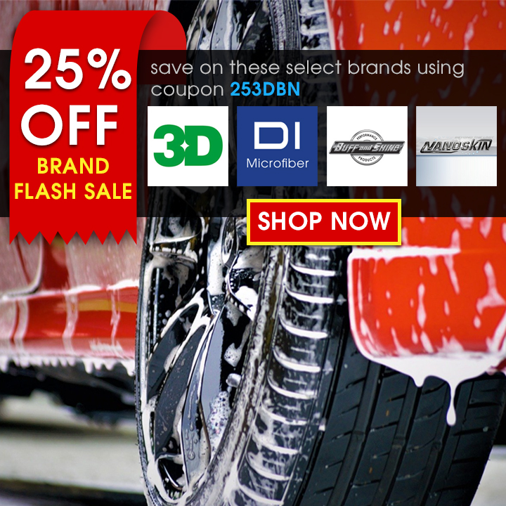 25% Off Brand Flash Sale - Save on these select brands using coupon 253DBN - 3D, DI Microfiber, Buff and Shine, and Nanoskin - Shop Now