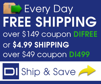 Every Day Free Shipping over $149 coupon DIFree or $4.99 Shipping over $49 coupon DI499 - DI Ship and Save